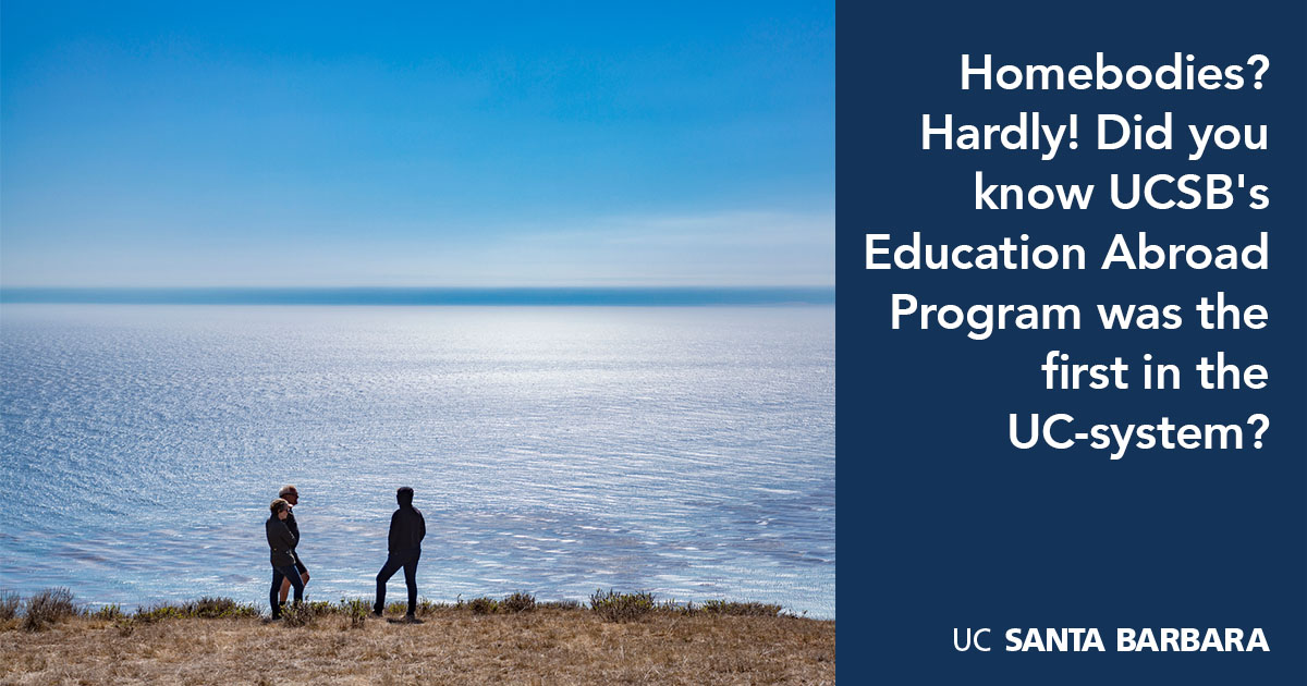 Homebodies? Hardly!  DId you know the UCSB Education Abroad Program was the first in the UC system?